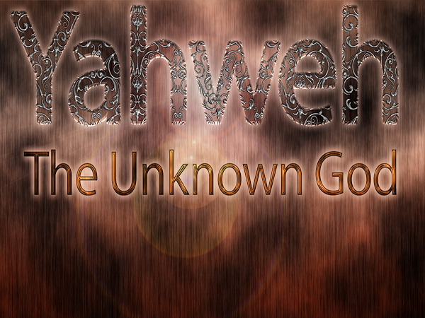 Yahweh The Unknown God